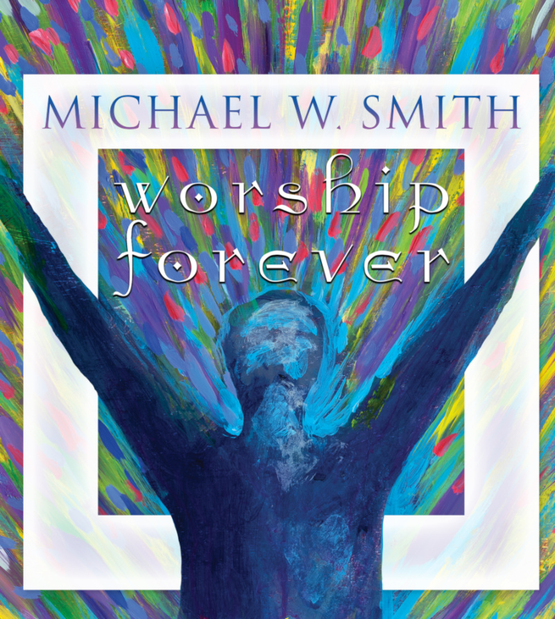 Image for MICHAEL W SMITH:  WORSHIP FOREVER TOUR